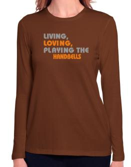 Living Loving Playing The Handbells Long Sleeve T-Shirt-Womens