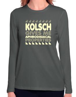 Kolsch Gives Me Aphrodisiacal Properties Long Sleeve T-Shirt-Womens