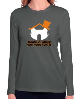 Home Is Where Maine Coon Is Long Sleeve T-Shirt-Womens