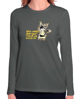 Who Needs Therapy? I Have My Cornish Rex Long Sleeve T-Shirt-Womens