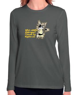 Who Needs Therapy? I Have My Egyptian Mau Long Sleeve T-Shirt-Womens
