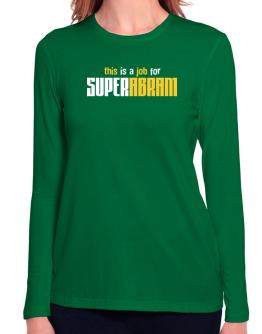 This Is A Job For Superabram Long Sleeve T-Shirt-Womens
