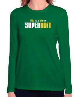 This Is A Job For Superadit Long Sleeve T-Shirt-Womens