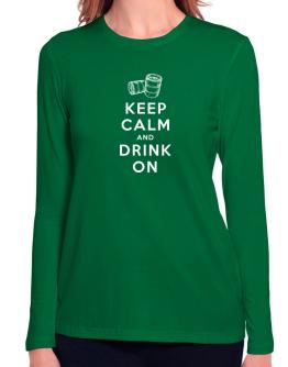 Keep calm and drink on Long Sleeve T-Shirt-Womens
