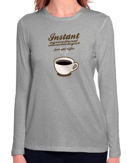 Instant Agricultural Microbiologist, just add coffee Long Sleeve T-Shirt-Womens