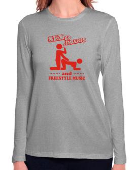 Sex & Drugs And Freestyle Music Long Sleeve T-Shirt-Womens