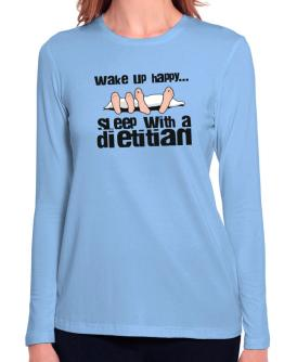 wake up happy .. sleep with a Dietitian Long Sleeve T-Shirt-Womens