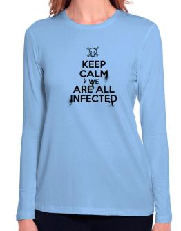 Keep Calm We Are All Infected Long Sleeve T-Shirt-Womens