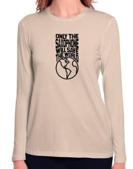 Only The Saxophone Will Save The World Long Sleeve T-Shirt-Womens