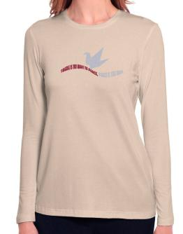 There Is No Way To Peace, Peace Is The Way Long Sleeve T-Shirt-Womens