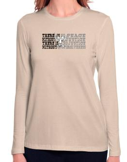 There Is No Peace Without Justice. There Is No Justice Without Forgiveness Long Sleeve T-Shirt-Womens