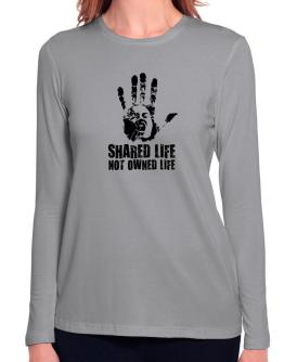 Shared Life , Not Owned Life Long Sleeve T-Shirt-Womens