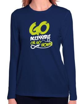 Go Accessible Or Go Home Long Sleeve T-Shirt-Womens