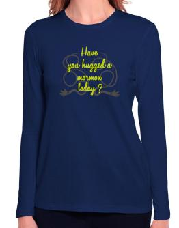 Have You Hugged A Mormon Today? Long Sleeve T-Shirt-Womens