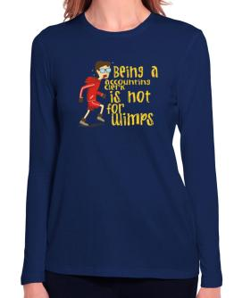 Being An Accounting Clerk Is Not For Wimps Long Sleeve T-Shirt-Womens