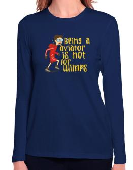 Being An Aviator Is Not For Wimps Long Sleeve T-Shirt-Womens