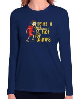 Being A Case Manager Is Not For Wimps Long Sleeve T-Shirt-Womens
