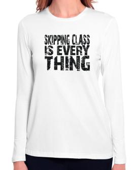 Skipping Class Is Everything Long Sleeve T-Shirt-Womens