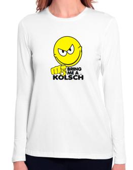 Bring Me A ... Kolsch Long Sleeve T-Shirt-Womens