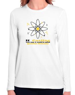 If Curling Were Easy, It Would Be Called Quantum Mechanics Long Sleeve T-Shirt-Womens