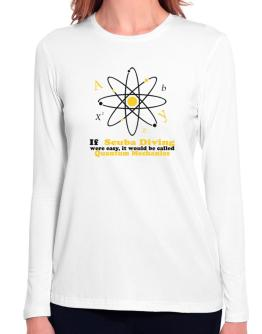 If Scuba Diving Were Easy, It Would Be Called Quantum Mechanics Long Sleeve T-Shirt-Womens