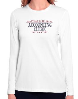 Proud To Be An Accounting Clerk Long Sleeve T-Shirt-Womens
