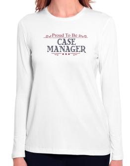 Proud To Be A Case Manager Long Sleeve T-Shirt-Womens