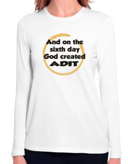 And On The Sixth Day God Created Adit Long Sleeve T-Shirt-Womens