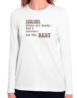 Aubrianna There Are Many... But I (obviously!) Am The Best Long Sleeve T-Shirt-Womens