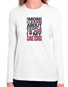 The More I Learn About People The More I Love My Cane Corso Long Sleeve T-Shirt-Womens