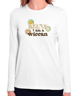 Relax, I Am A Wiccan Long Sleeve T-Shirt-Womens