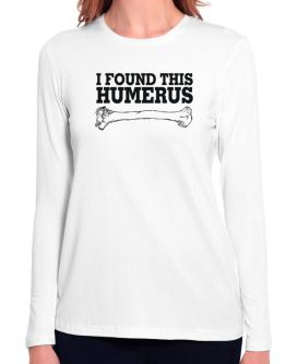 I found this humerus Long Sleeve T-Shirt-Womens