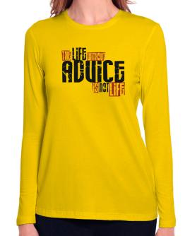 Life Without Advice Is Not Life Long Sleeve T-Shirt-Womens