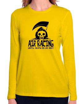Air Racing Until Death Separate Us Long Sleeve T-Shirt-Womens