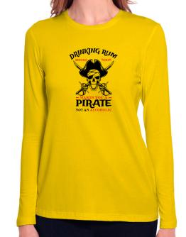 Drinking rum before noon makes you a pirate not an alcoholic Long Sleeve T-Shirt-Womens