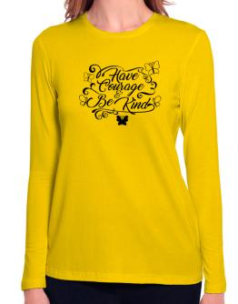 Have courage and be kind Long Sleeve T-Shirt-Womens