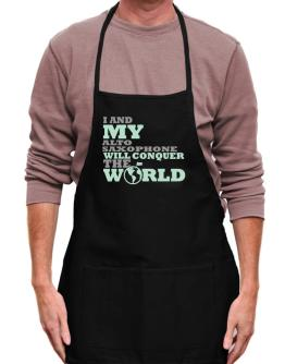 I And My Alto Saxophone Will Conquer The World Apron