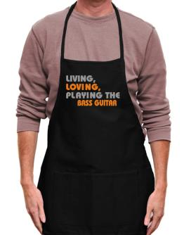 Living Loving Playing The Bass Guitar Apron