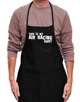 This Is My Air Racing Shirt Apron