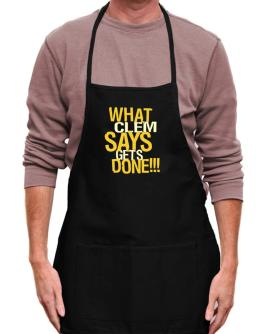 What Clem Says Gets Done!!! Apron