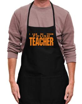 I Can Be You Polish Teacher Apron