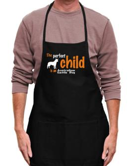 The Perfect Child Is An Australian Cattle Dog Apron