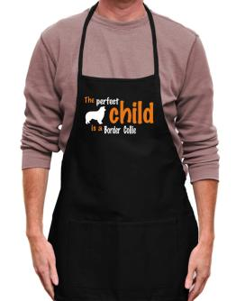 The Perfect Child Is A Border Collie Apron