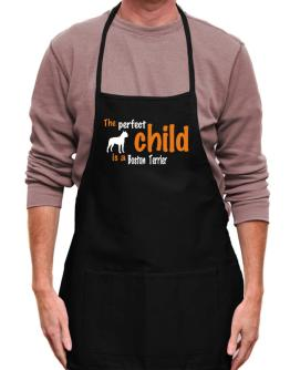 The Perfect Child Is A Boston Terrier Apron
