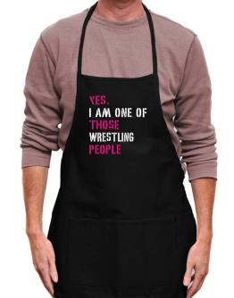 Yes I Am One Of Those Wrestling People Apron