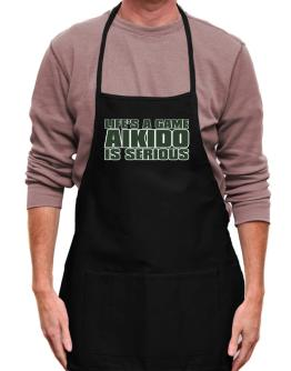Life Is A Game , Aikido Is Serious !!! Apron