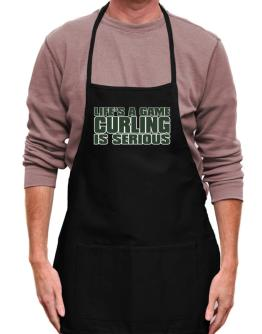 Life Is A Game , Curling Is Serious !!! Apron