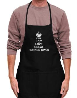 Keep calm and love Great Horned Owls Apron