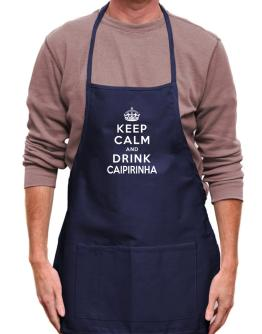 Keep calm and drink Caipirinha Apron