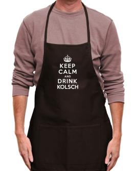 Keep calm and drink Kolsch Apron